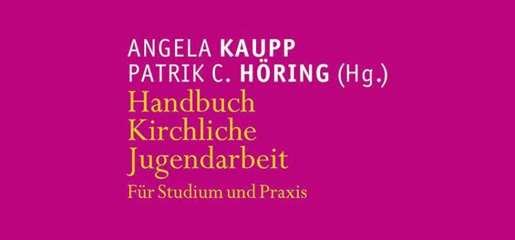 "Rezension ""Handbuch Kirchliche Jugendarbeit"" (Hg. Kaupp/Höring)"