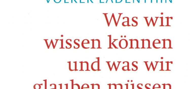 """Rezension """"Was wir wissen können und was wir glauben müssen"""" – von Volker Ladenthin"""